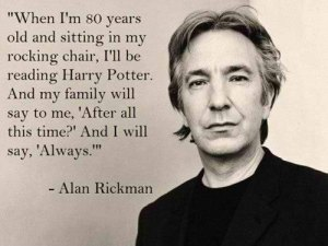 """After all this time, Severus?"" ""Always"""